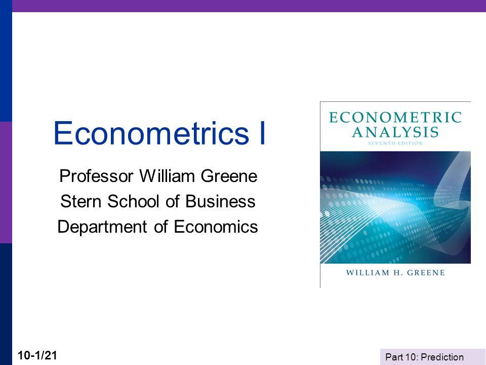 Part 10: Prediction 10-1/21 Econometrics I Professor William Greene Stern School of Business Department of Economics