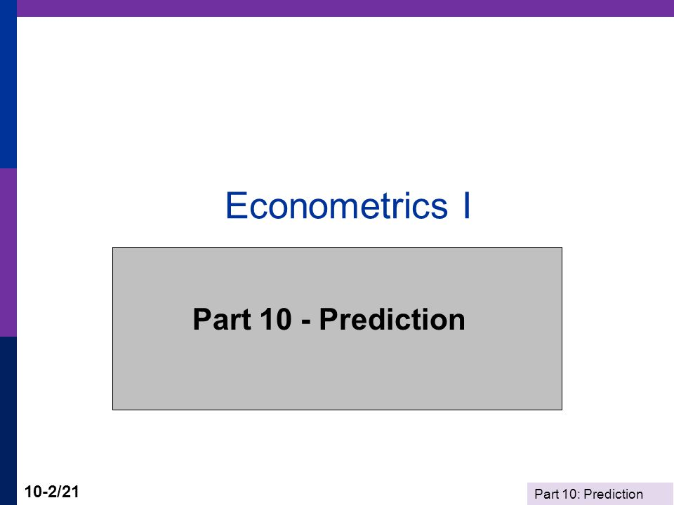 Part 10: Prediction 10-3/21 Forecasting  Objective: Forecast  Distinction: Ex post vs.