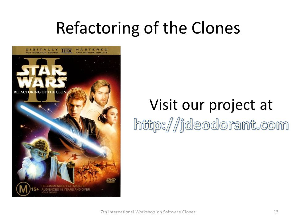 Refactoring of the Clones 7th International Workshop on Software Clones13
