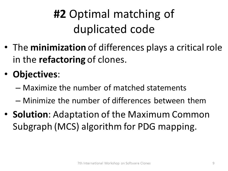 #2 Optimal matching of duplicated code The minimization of differences plays a critical role in the refactoring of clones.