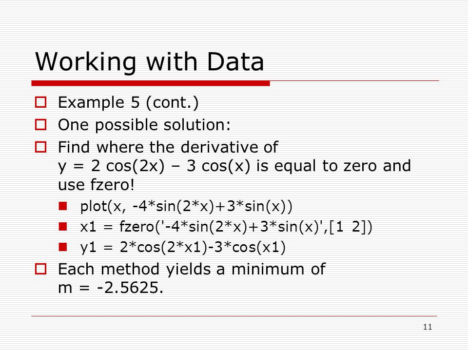 Working with Data  Example 5 (cont.)  One possible solution:  Find where the derivative of y = 2 cos(2x) – 3 cos(x) is equal to zero and use fzero.