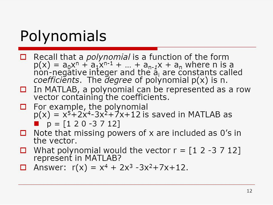 Polynomials  Recall that a polynomial is a function of the form p(x) = a 0 x n + a 1 x n-1 + … + a n-1 x + a n where n is a non-negative integer and the a i are constants called coefficients.
