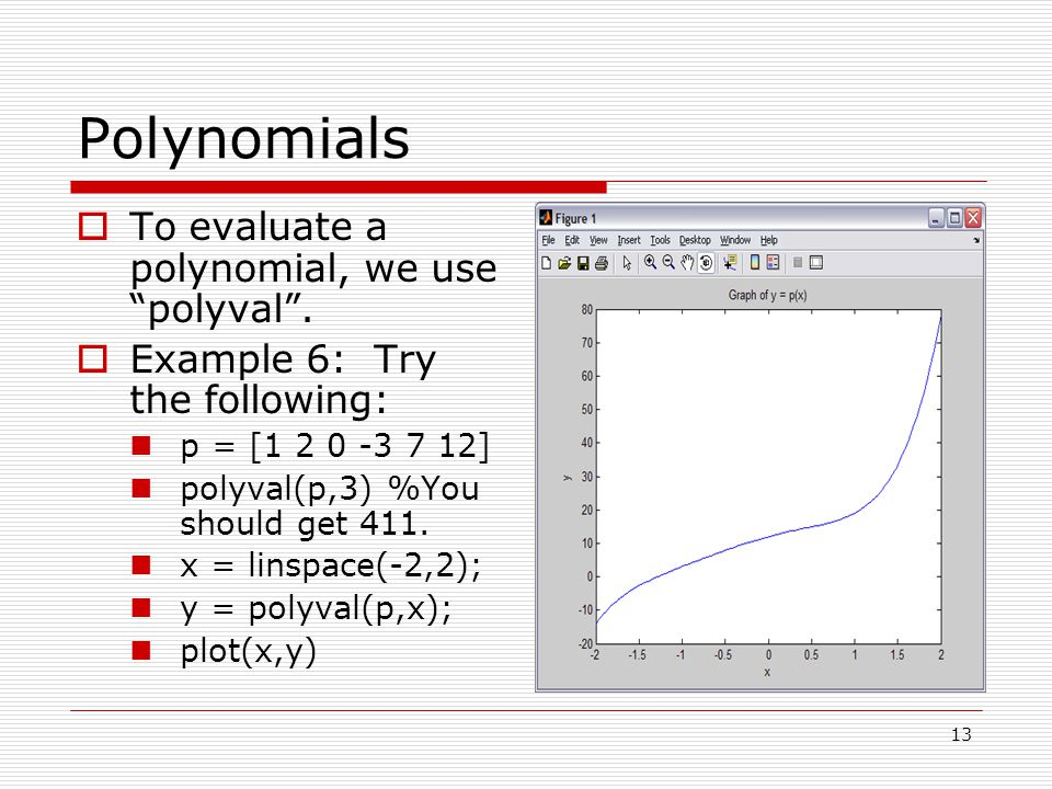 Polynomials  To evaluate a polynomial, we use polyval .