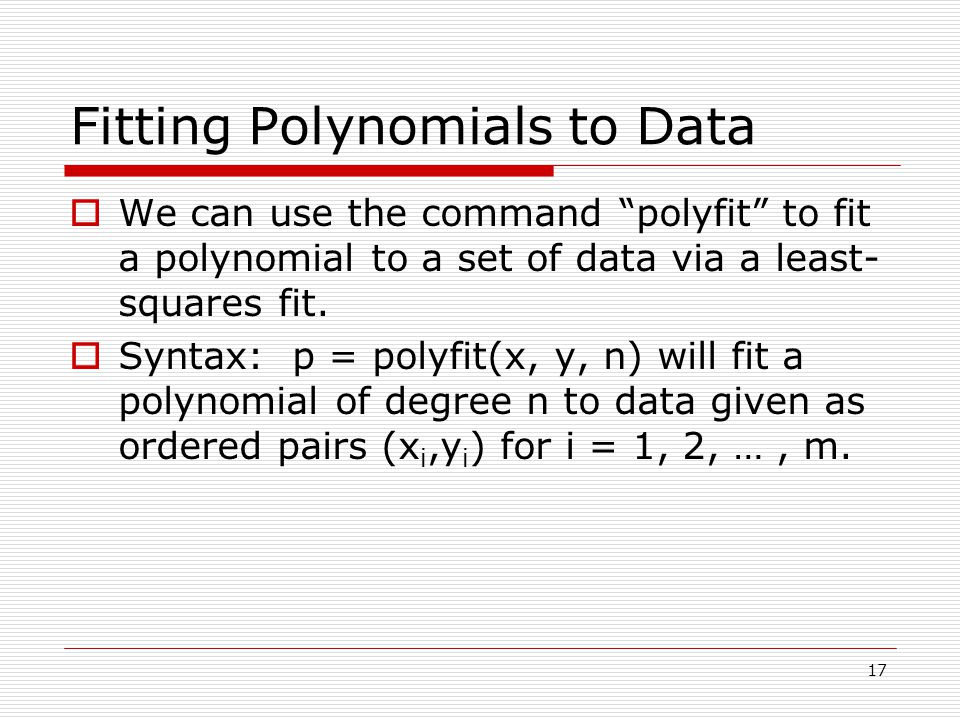 Fitting Polynomials to Data  We can use the command polyfit to fit a polynomial to a set of data via a least- squares fit.
