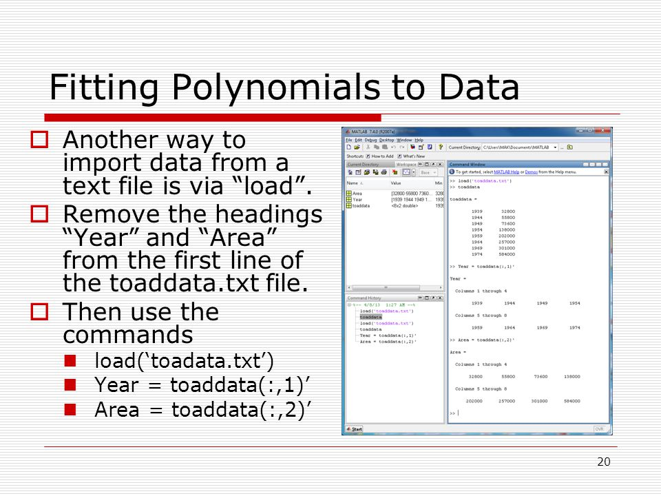 Fitting Polynomials to Data  Another way to import data from a text file is via load .