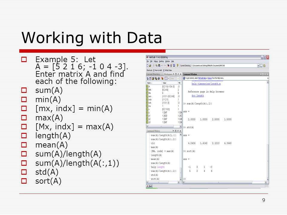 Working with Data  Example 5: Let A = [5 2 1 6; -1 0 4 -3].