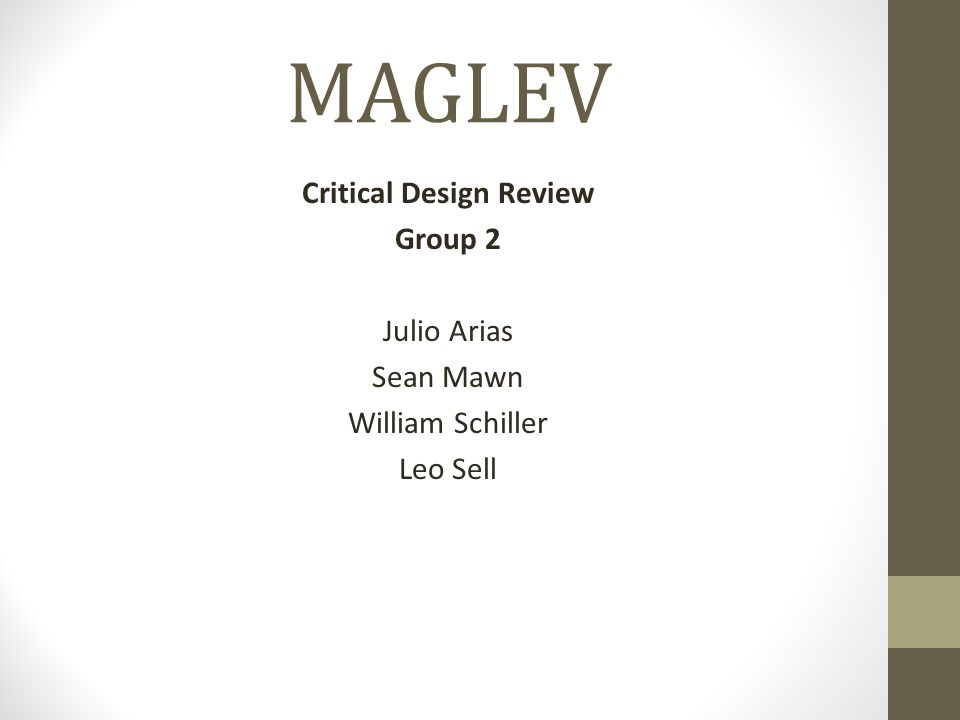 MAGLEV Critical Design Review Group 2 Julio Arias Sean Mawn William Schiller Leo Sell