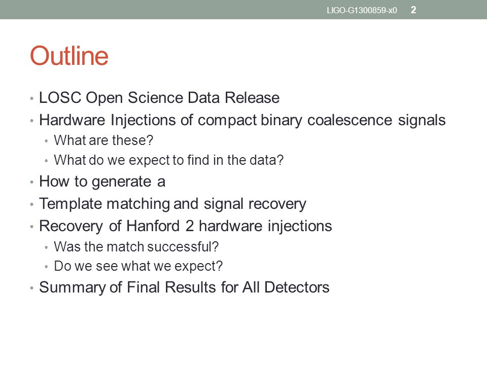 Outline LOSC Open Science Data Release Hardware Injections of compact binary coalescence signals What are these.
