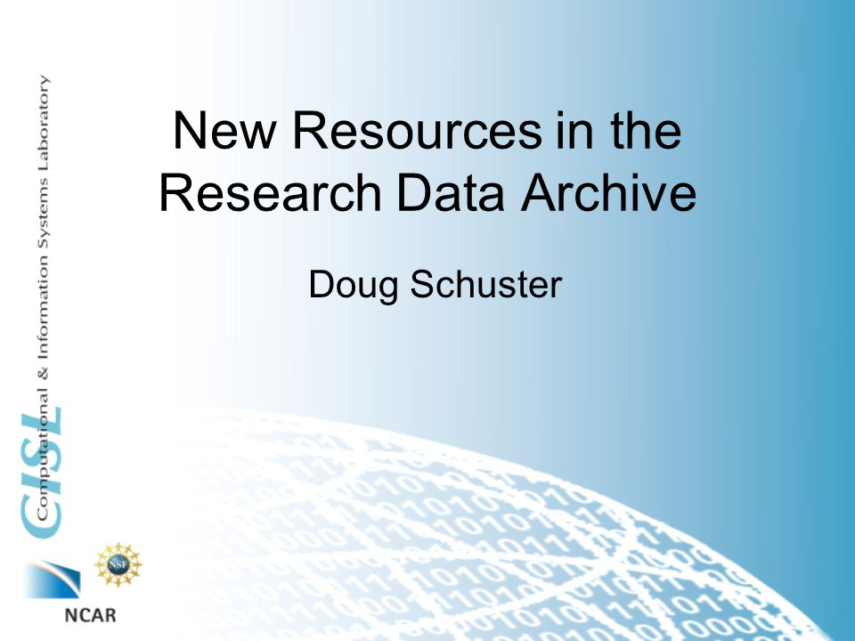 New Resources in the Research Data Archive Doug Schuster