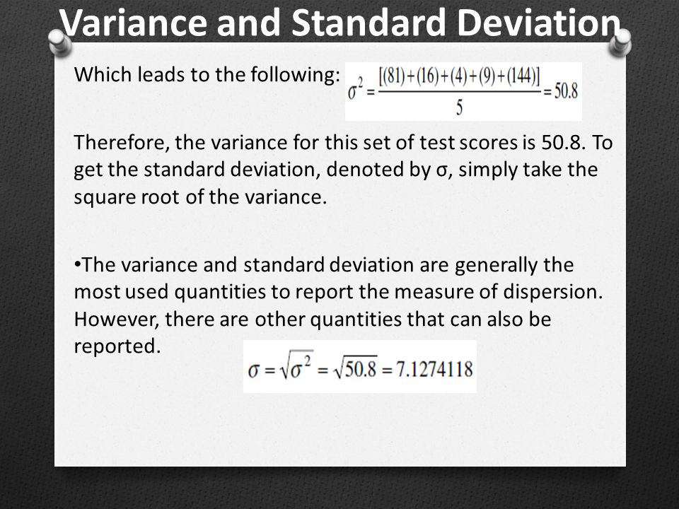 Variance and Standard Deviation Which leads to the following: Therefore, the variance for this set of test scores is 50.8.
