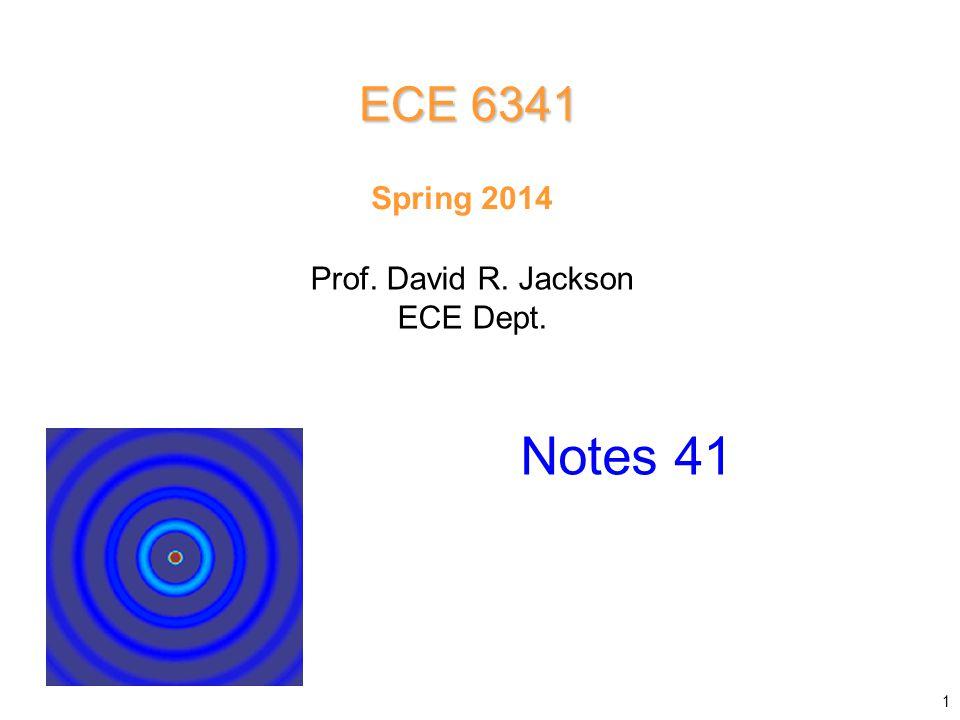 Prof. David R. Jackson ECE Dept. Spring 2014 Notes 41 ECE 6341 1