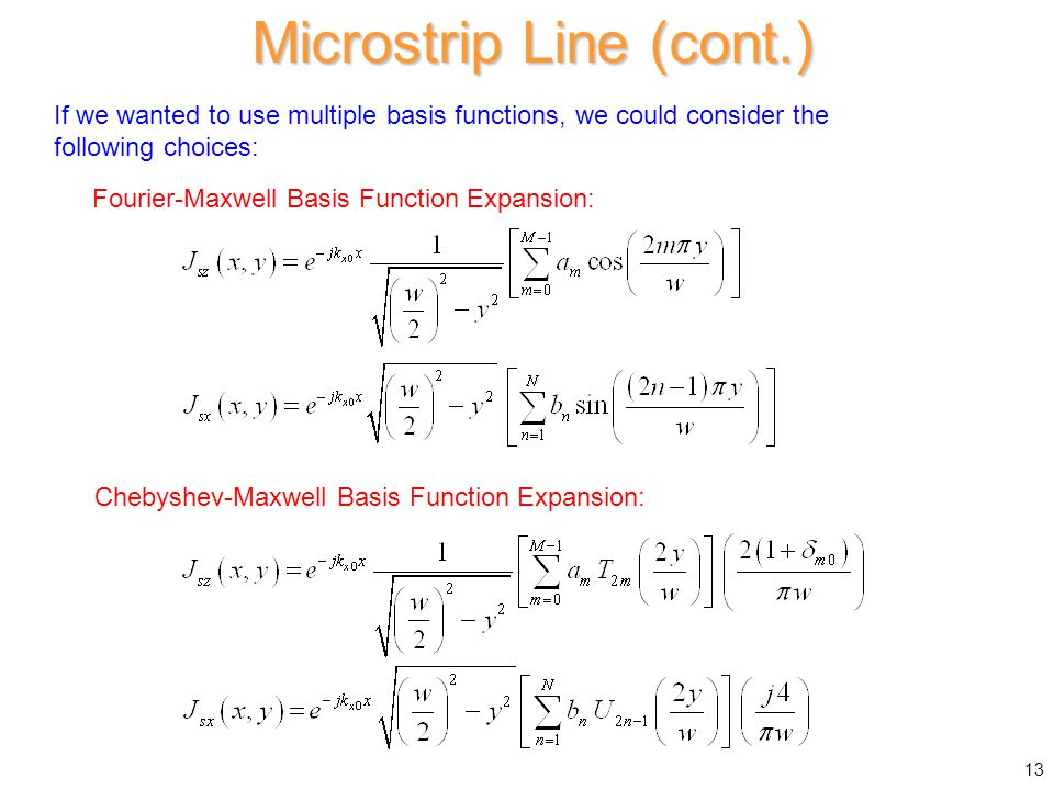 If we wanted to use multiple basis functions, we could consider the following choices: Microstrip Line (cont.) 13 Fourier-Maxwell Basis Function Expan