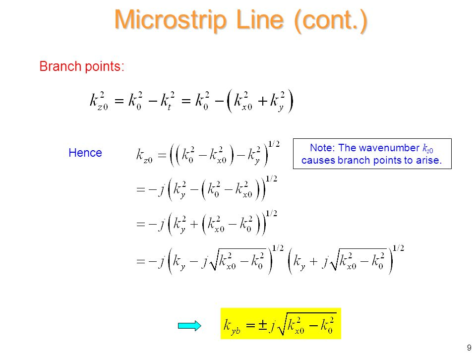 Branch points: Microstrip Line (cont.) Hence Note: The wavenumber k z 0 causes branch points to arise. 9
