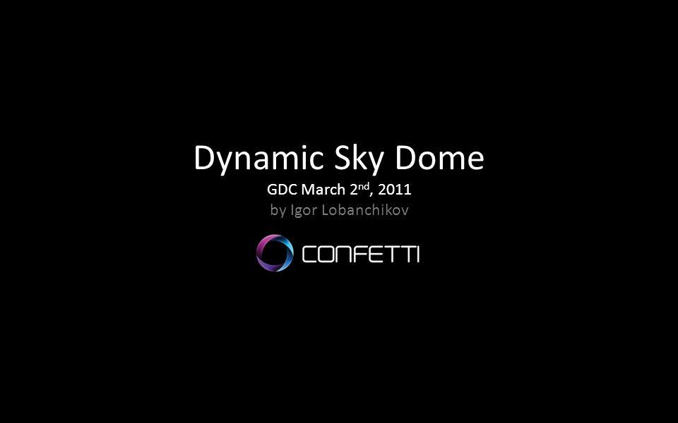 Dynamic Sky Dome GDC March 2 nd, 2011 by Igor Lobanchikov