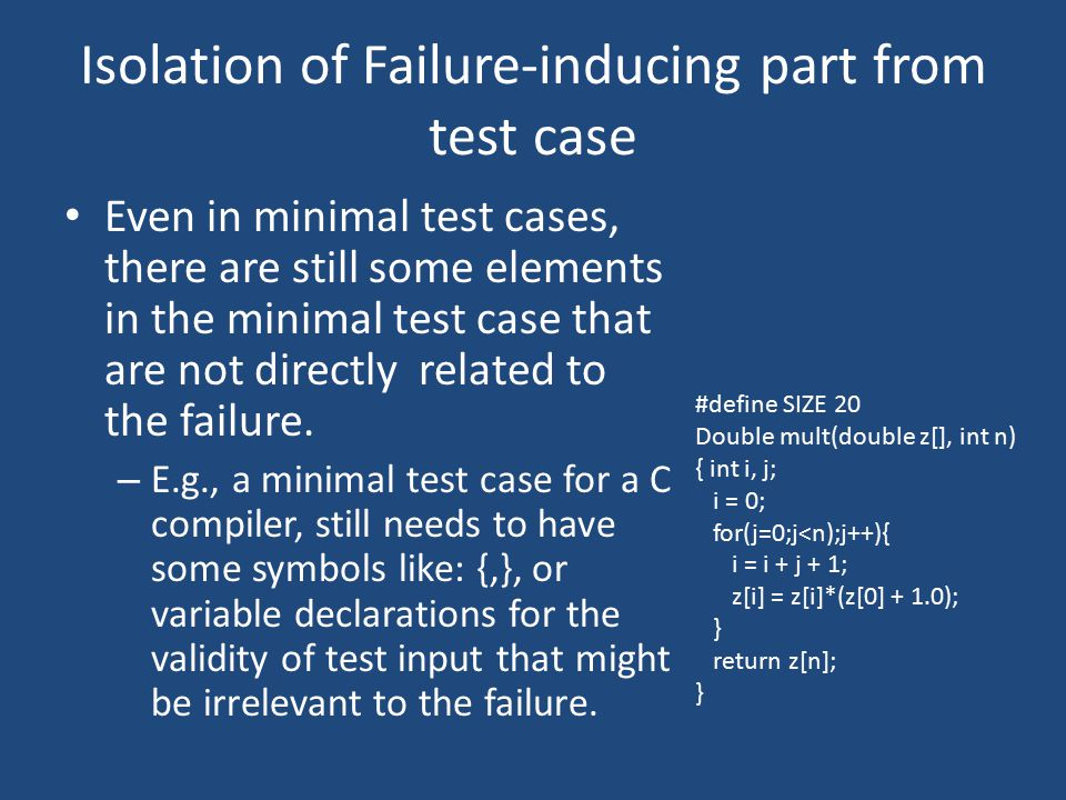 Isolation of Failure-inducing part from test case Even in minimal test cases, there are still some elements in the minimal test case that are not dire