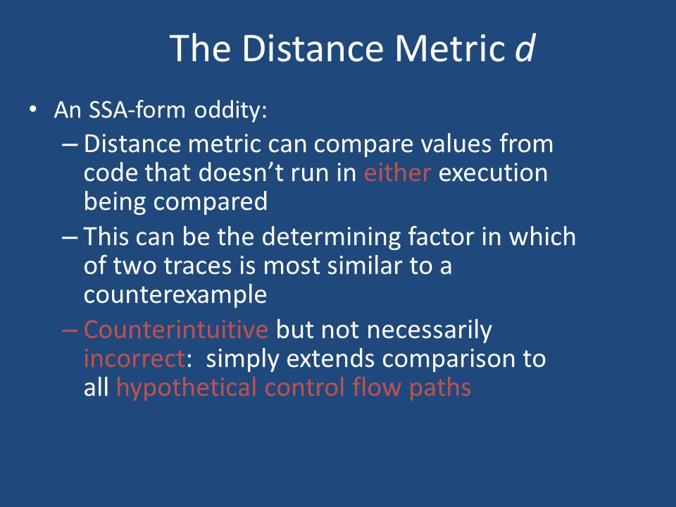 The Distance Metric d An SSA-form oddity: – Distance metric can compare values from code that doesn't run in either execution being compared – This ca