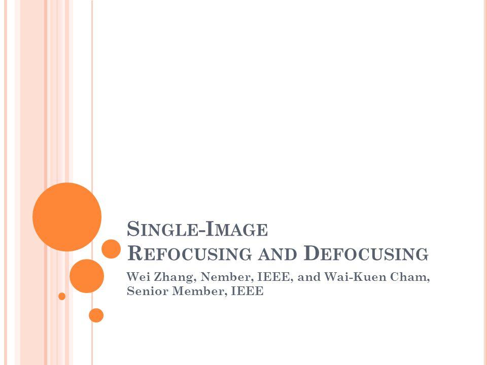 S INGLE -I MAGE R EFOCUSING AND D EFOCUSING Wei Zhang, Nember, IEEE, and Wai-Kuen Cham, Senior Member, IEEE