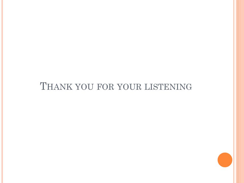 T HANK YOU FOR YOUR LISTENING