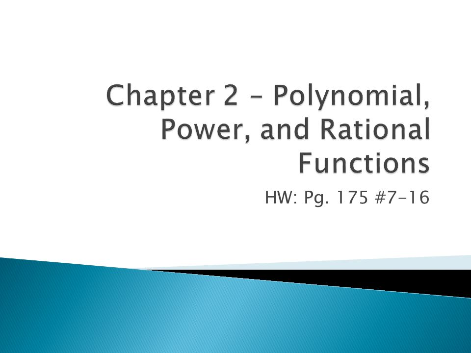  Polynomial Functions- ◦ Let n be a nonnegative integer and let a 0, a 1, a 2,…, a n-1, a n be real numbers with a n ≠0.