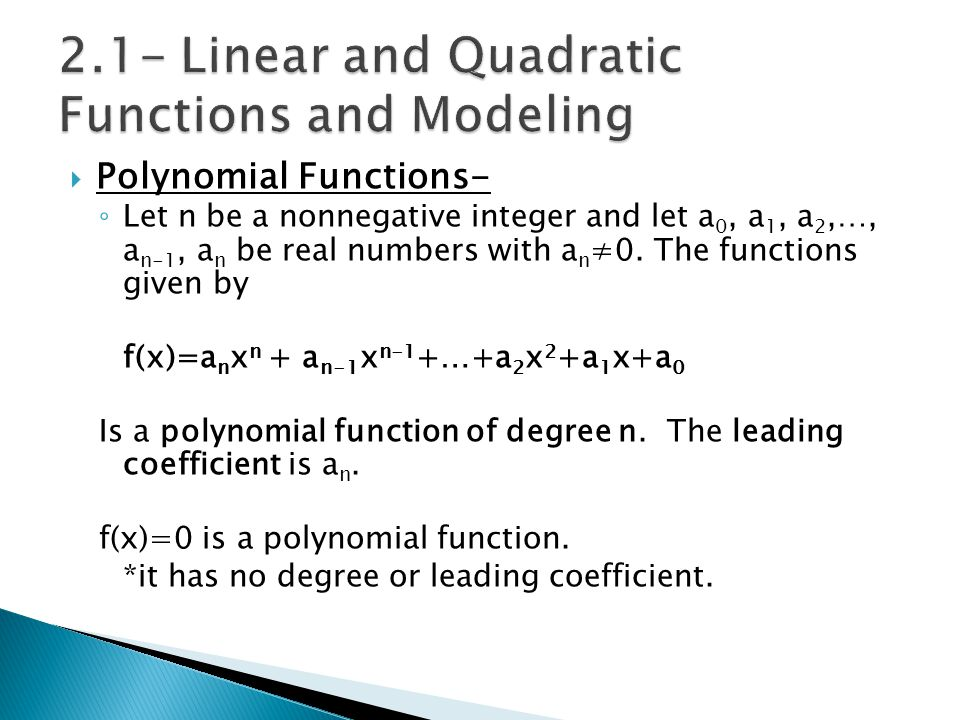  Polynomial Functions- ◦ Let n be a nonnegative integer and let a 0, a 1, a 2,…, a n-1, a n be real numbers with a n ≠0. The functions given by f(x)=
