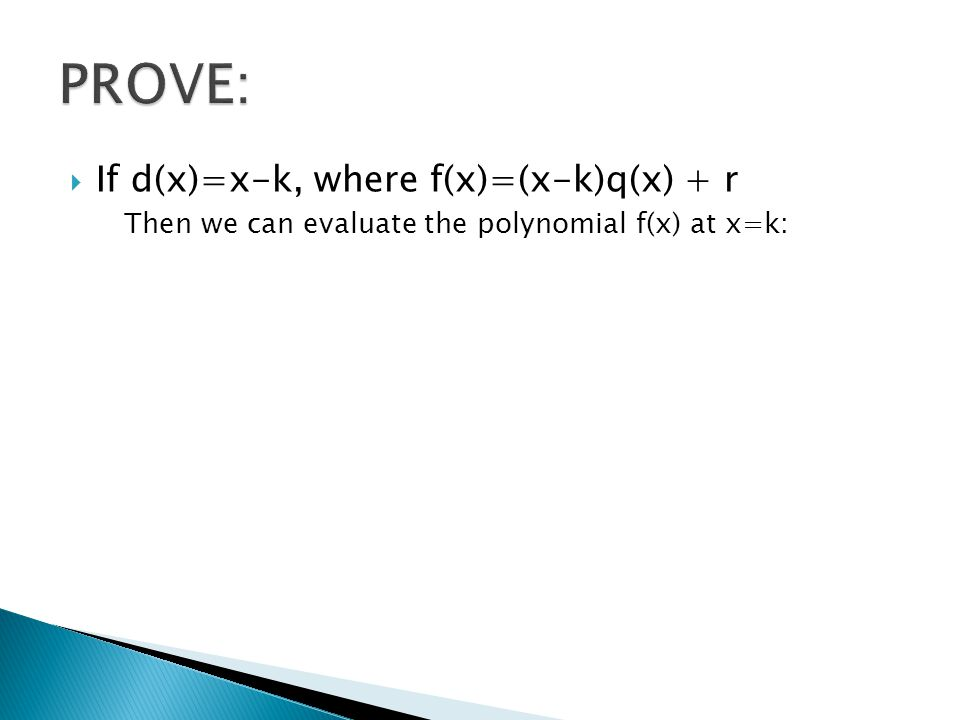  If d(x)=x-k, where f(x)=(x-k)q(x) + r Then we can evaluate the polynomial f(x) at x=k: