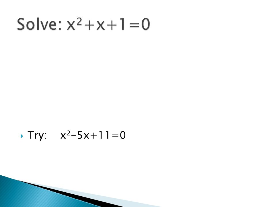  Try: x 2 -5x+11=0