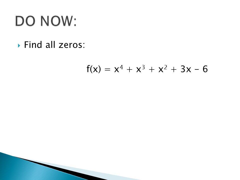  Find all zeros: f(x) = x 4 + x 3 + x 2 + 3x - 6