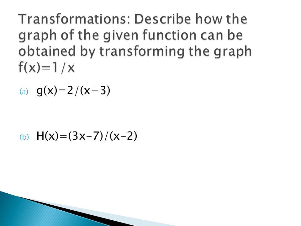 (a) g(x)=2/(x+3) (b) H(x)=(3x-7)/(x-2)