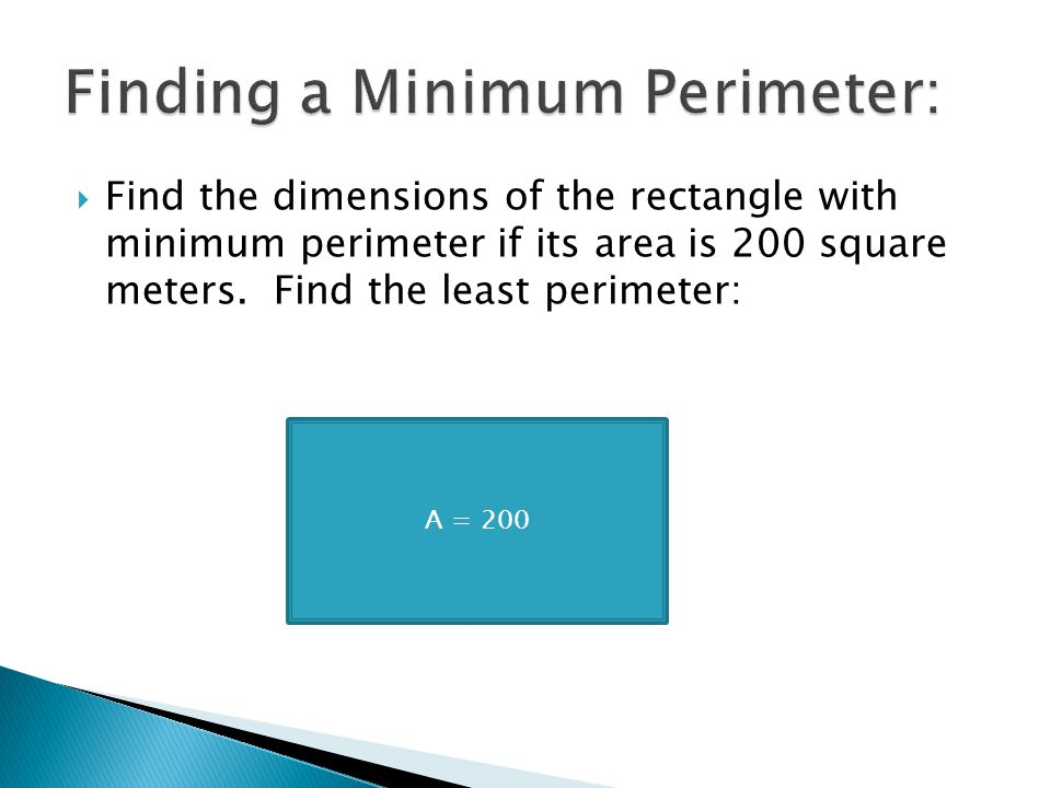  Find the dimensions of the rectangle with minimum perimeter if its area is 200 square meters. Find the least perimeter: A = 200