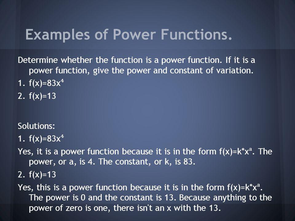 Monomial Functions f(x)=k or f(x)=k*x^n Where: k is a constant n is a positive integer