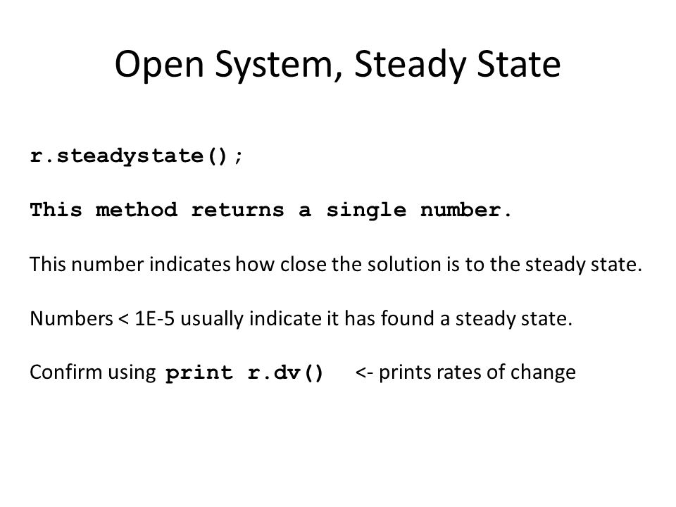 Open System, Steady State r.steadystate(); This method returns a single number.