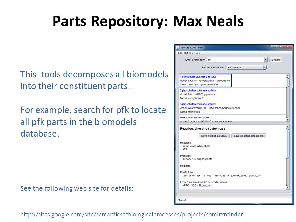 Parts Repository: Max Neals This tools decomposes all biomodels into their constituent parts. For example, search for pfk to locate all pfk parts in t