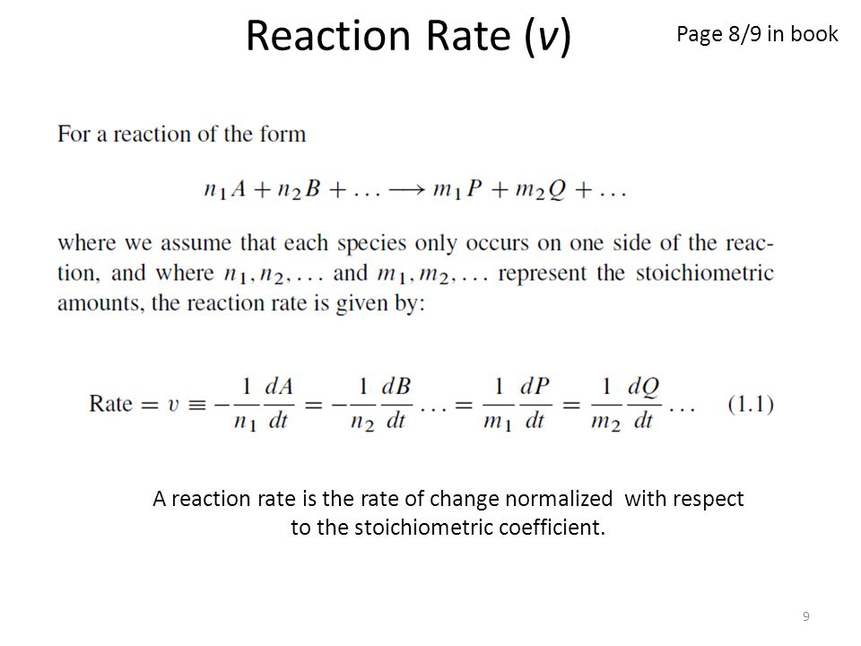9 Reaction Rate (v) Page 8/9 in book A reaction rate is the rate of change normalized with respect to the stoichiometric coefficient.