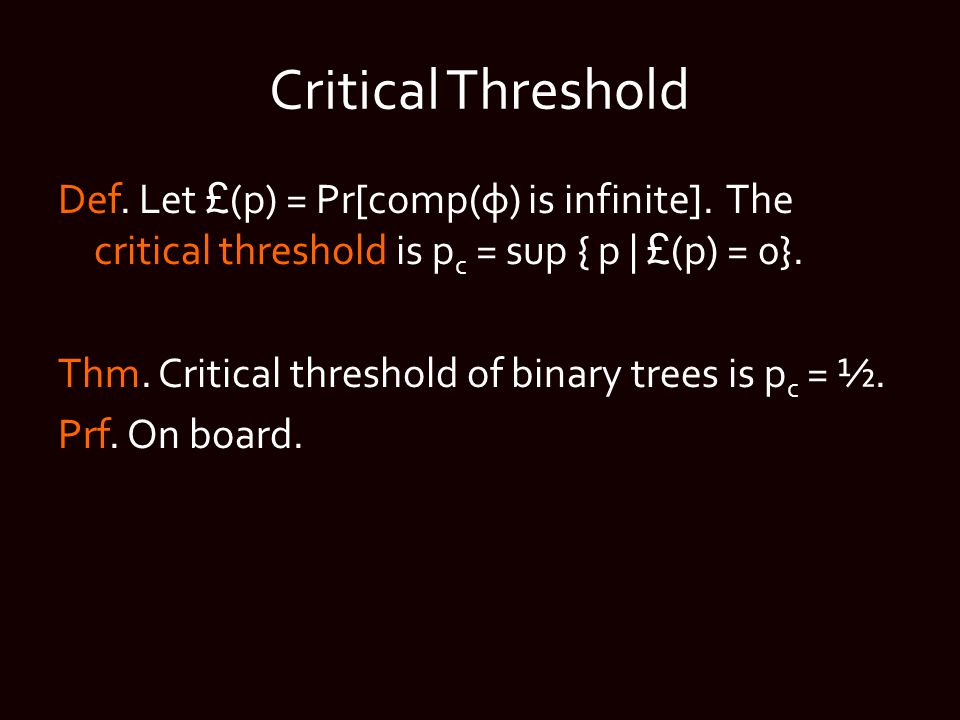 Critical Threshold Def. Let £ (p) = Pr[comp(ф) is infinite].