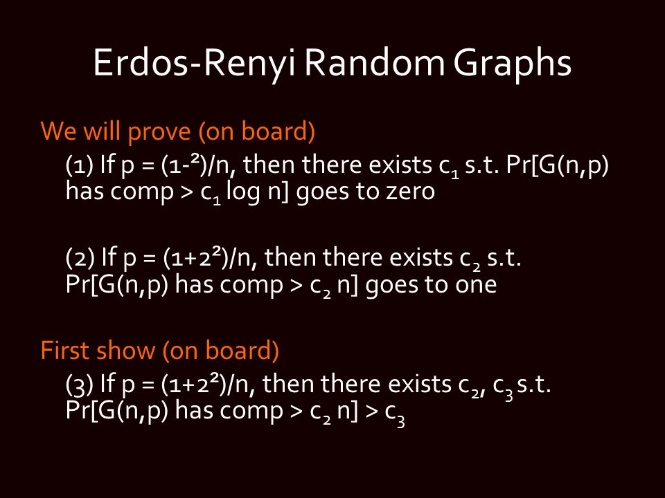 Erdos-Renyi Random Graphs We will prove (on board) (1) If p = (1- ² )/n, then there exists c 1 s.t.