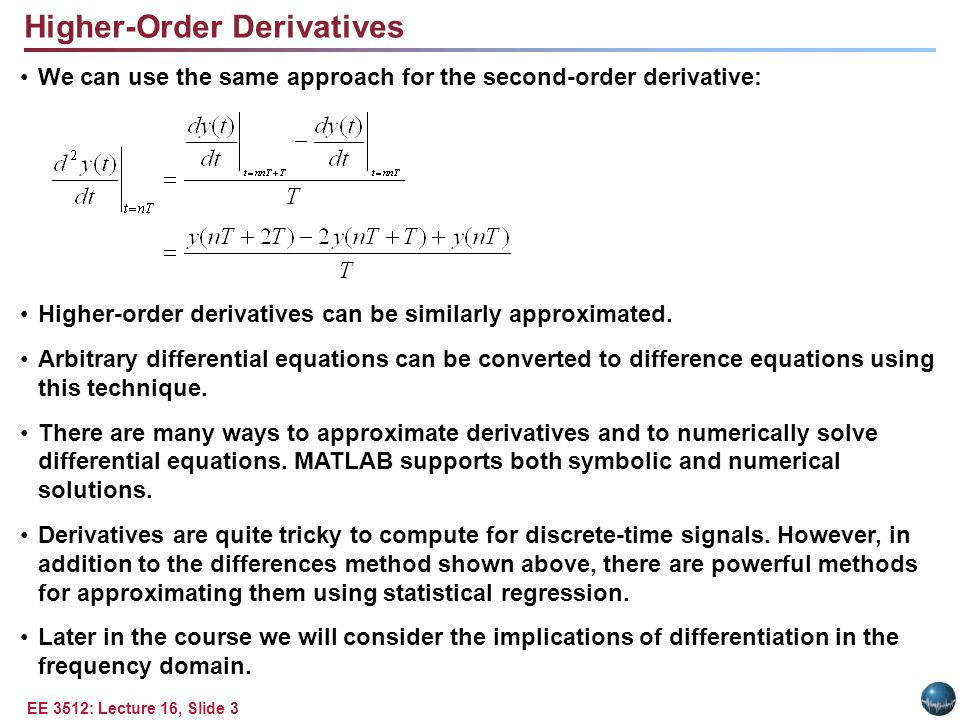 EE 3512: Lecture 16, Slide 3 Higher-Order Derivatives We can use the same approach for the second-order derivative: Higher-order derivatives can be si