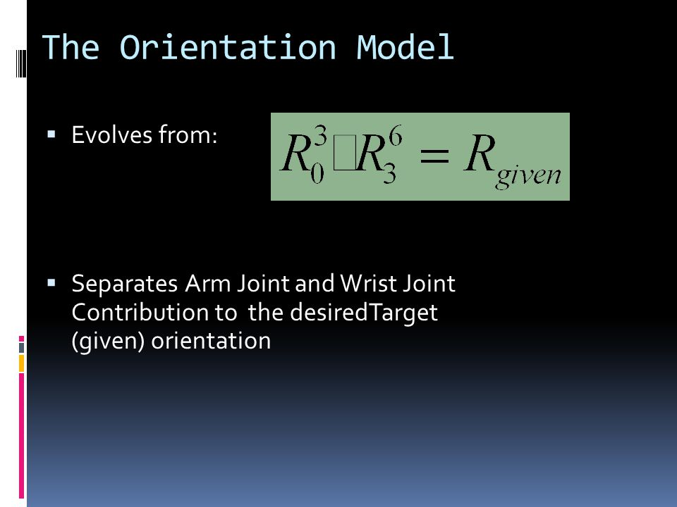 The Orientation Model  Evolves from:  Separates Arm Joint and Wrist Joint Contribution to the desiredTarget (given) orientation