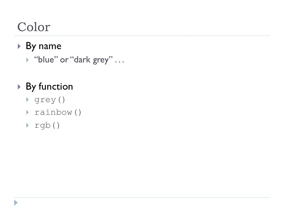 Color  By name  blue or dark grey ...  By function  grey()  rainbow()  rgb()