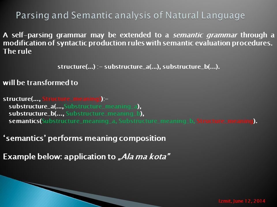 A self-parsing grammar may be extended to a semantic grammar through a modification of syntactic production rules with semantic evaluation procedures.
