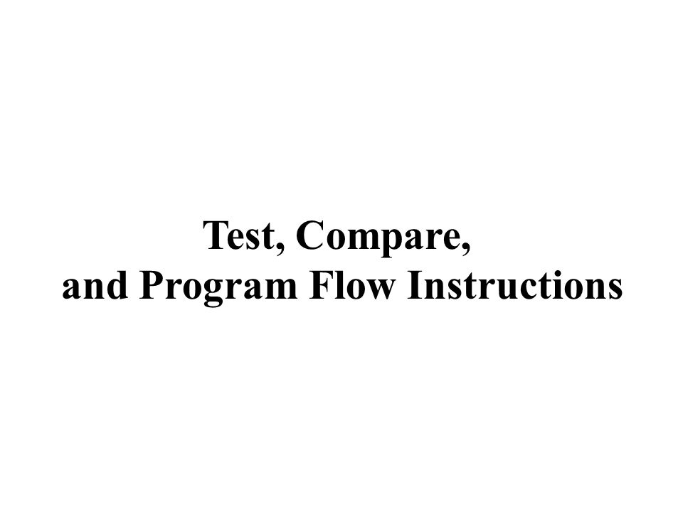 Test, Compare, and Program Flow Instructions