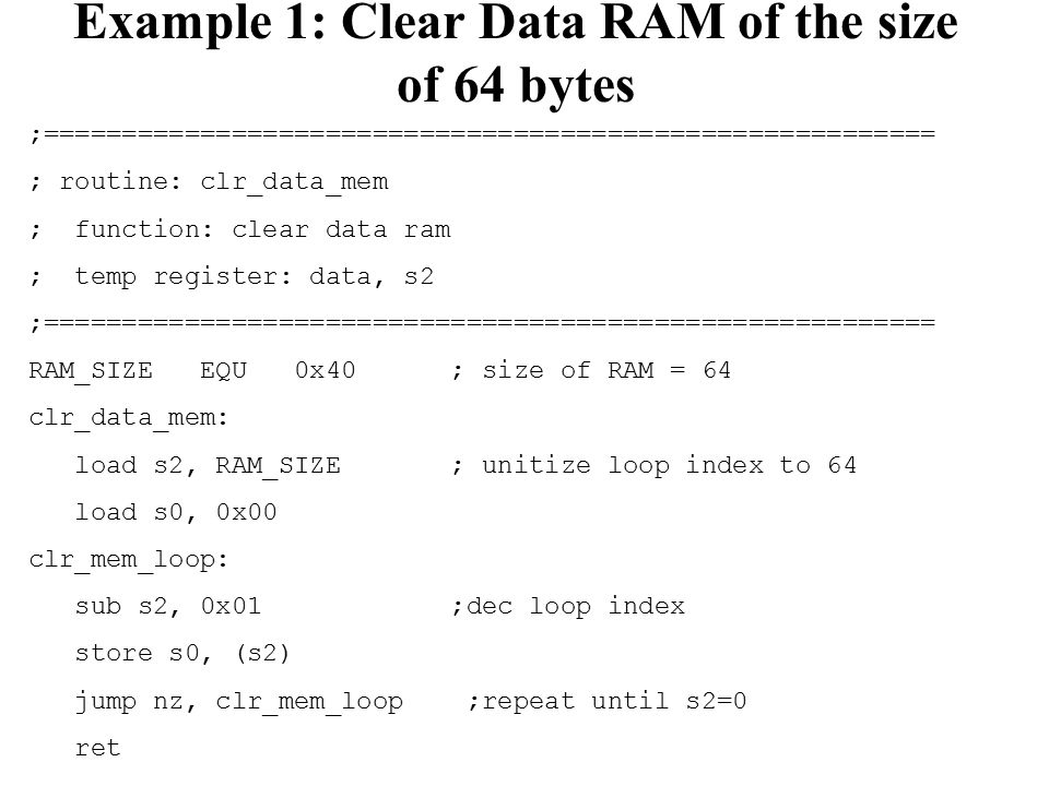 Example 1: Clear Data RAM of the size of 64 bytes ;========================================================= ; routine: clr_data_mem ; function: clear