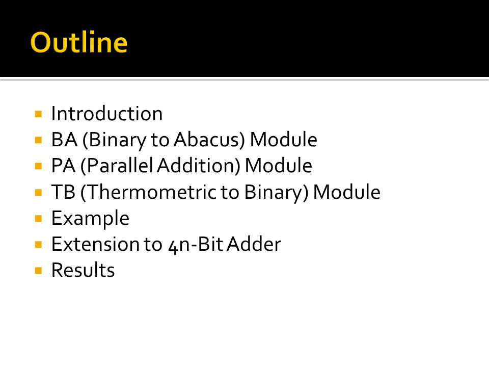  Introduction  BA (Binary to Abacus) Module  PA (Parallel Addition) Module  TB (Thermometric to Binary) Module  Example  Extension to 4n-Bit Adder  Results