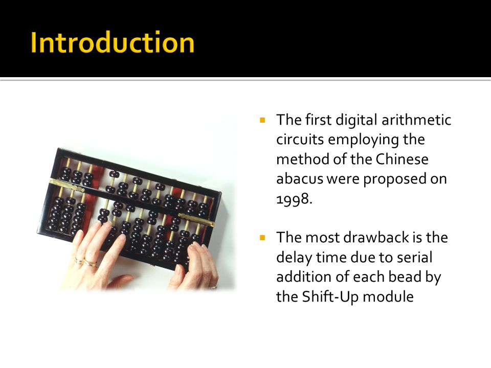  The first digital arithmetic circuits employing the method of the Chinese abacus were proposed on 1998.