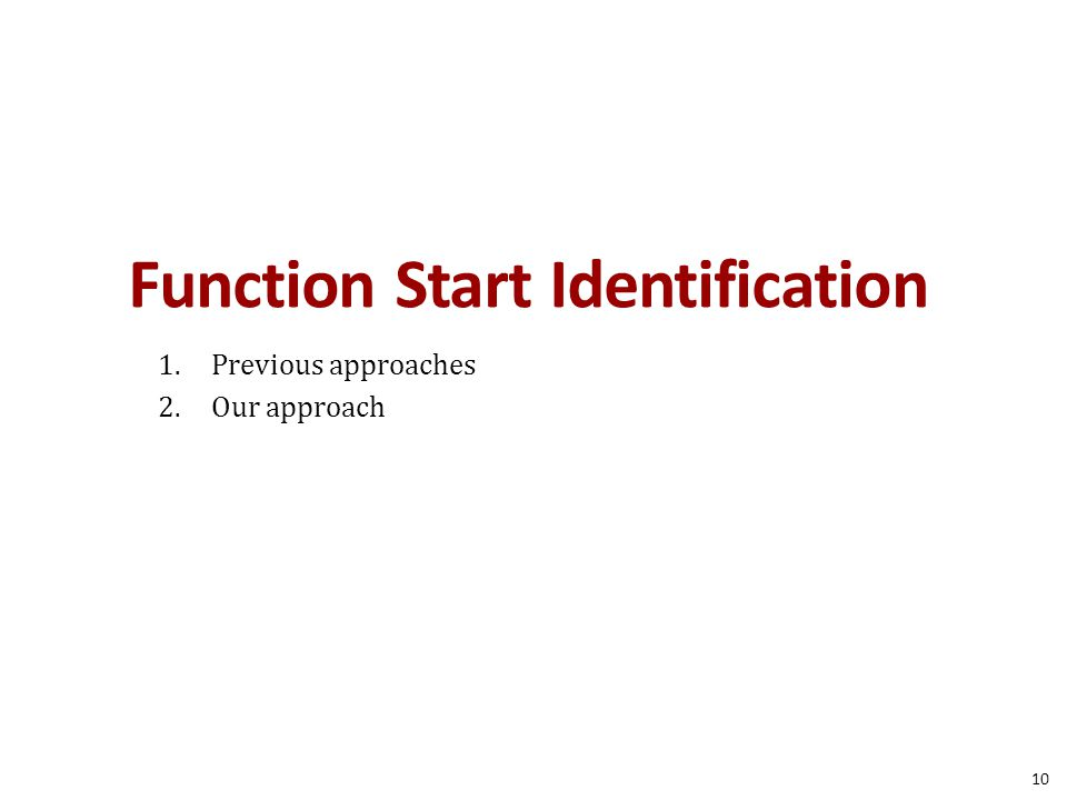 Function Start Identification 1.Previous approaches 2.Our approach 10