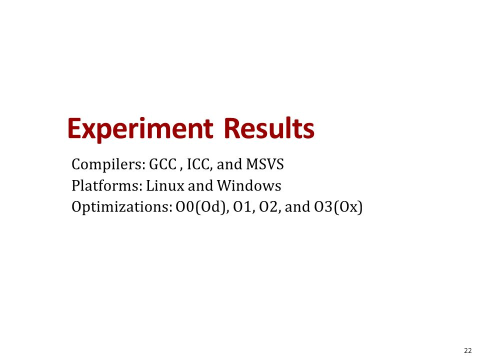 Experiment Results Compilers: GCC, ICC, and MSVS Platforms: Linux and Windows Optimizations: O0(Od), O1, O2, and O3(Ox) 22