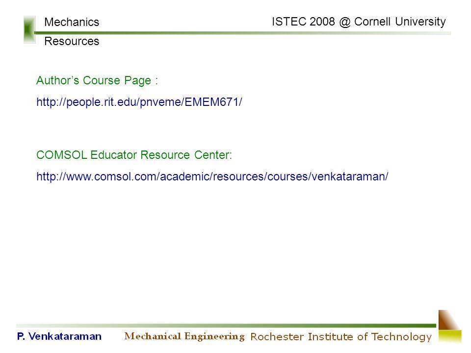 Mechanics Resources ISTEC 2008 @ Cornell University Author's Course Page : http://people.rit.edu/pnveme/EMEM671/ COMSOL Educator Resource Center: http://www.comsol.com/academic/resources/courses/venkataraman/