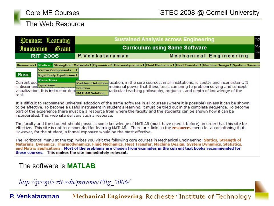 Core ME Courses The Web Resource ISTEC 2008 @ Cornell University http://people.rit.edu/pnveme/Plig_2006/ The software is MATLAB