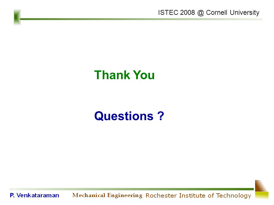 ISTEC 2008 @ Cornell University Thank You Questions ?