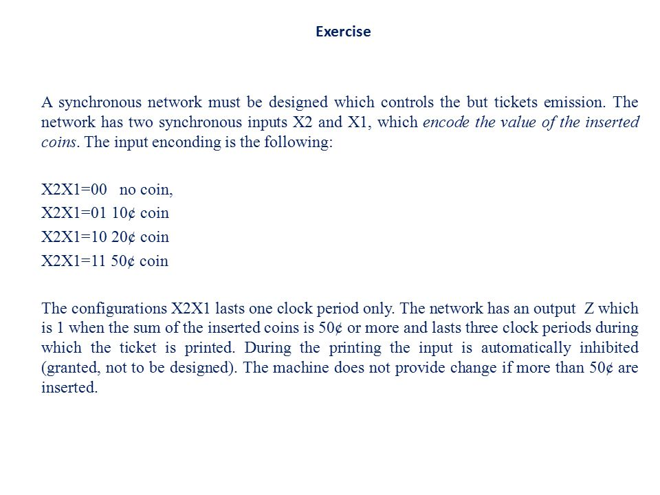 A synchronous network must be designed which controls the but tickets emission. The network has two synchronous inputs X2 and X1, which encode the val