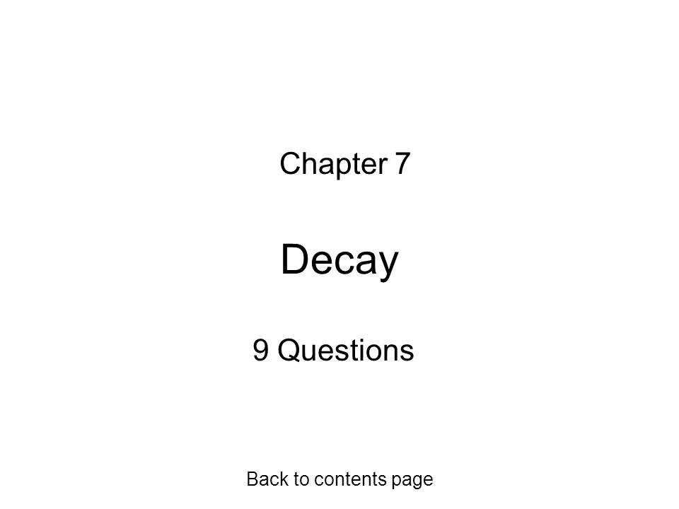 Decay Chapter 7 9 Questions Back to contents page
